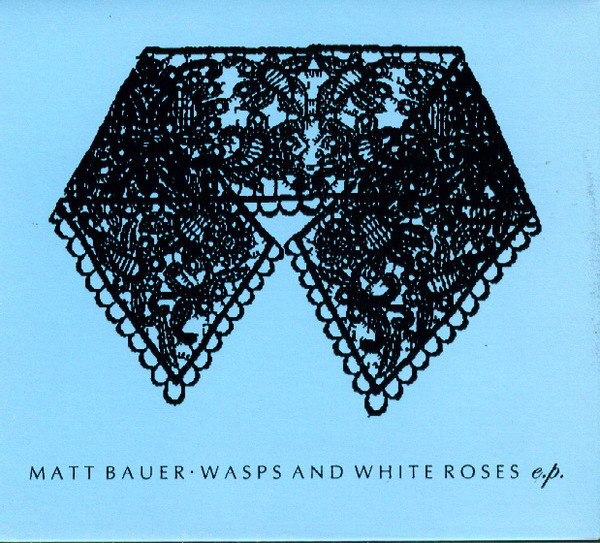 Matt Bauer - Wasps and White Roses