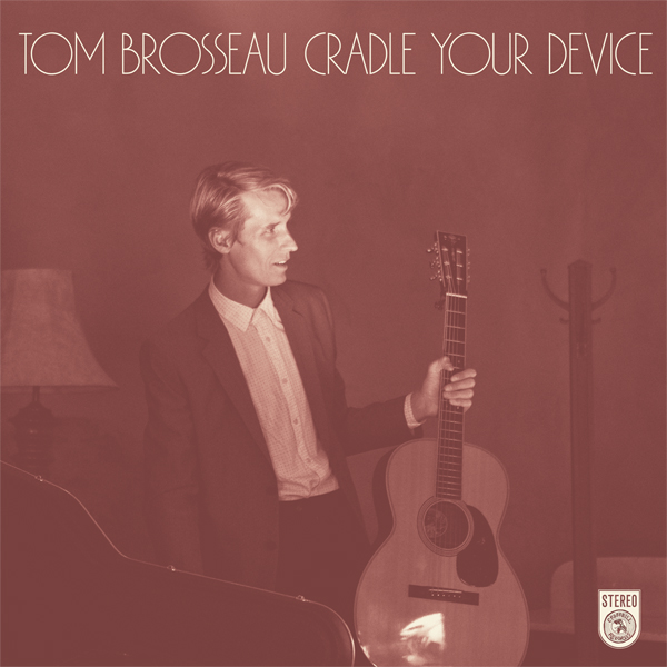 Tom Brosseau - Cradle Your Device/Tell Me, Lord