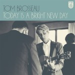 Tom Brosseau – Today Is A Bright New Day