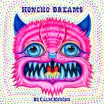 Be Calm Honcho - Honcho Dreams